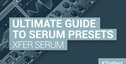 Loopmasters xfer serum presets ultimate guide