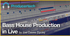 Bass House Production in Live by Joel Dawes (Spoils)