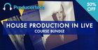 House Production in Live Course Bundle