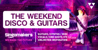 Singomakers the weekend disco guitars guitars synths vocals one shots fx midi unlimited inspiration 1000 512