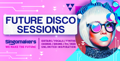 Singomakers future disco sessions guitars vocals synths chords drums fx midi unlimited inspiration 1000 512