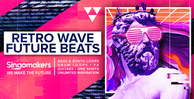 Singomakers retro wave future beats bass synth loops drum loops fx guitars one shots unlimited inspiration  1000 512