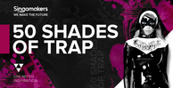 Singomakers 50 shades of trap 1000 512 web