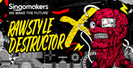 Singomakers rawstyle destructor 1000 512 web